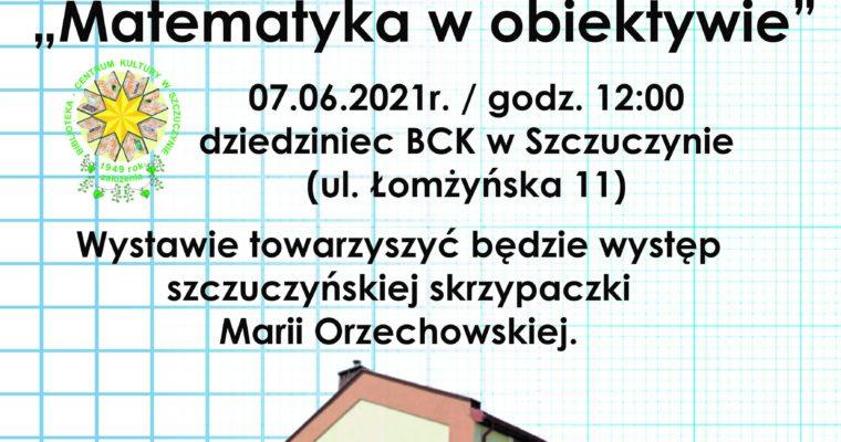"""""""MATEMATYKA W OBIEKTYWIE"""" – wystawa w BCK w Szczuczynie"""